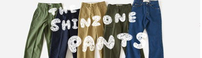 THE SHINZONE PANTS
