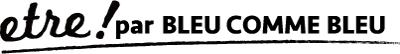etre! par BLEU COMME BLEU