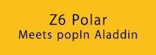 Z6 Polar Meets popIn Aladdin