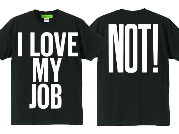 I LOVE MY JOB(NOT!)T-SHIRT BLACK